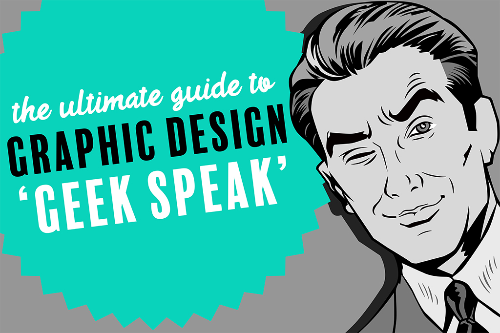 Your guide to Graphic Design 'geek speak'
