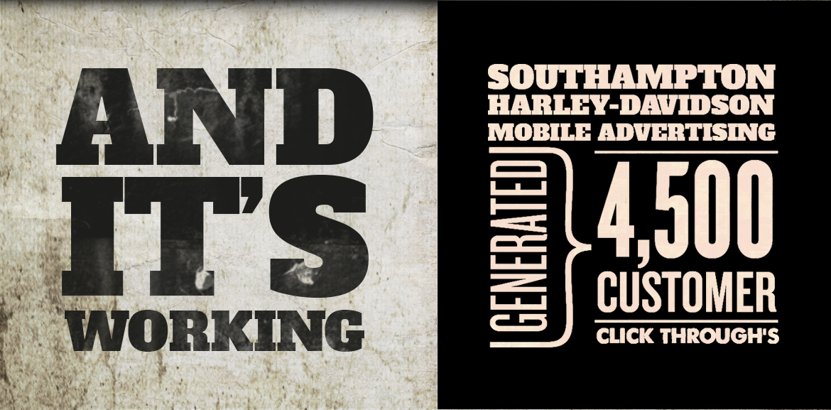 And it's working, Southhampton Harley-Davidson mobile advertising generated 4500 customer click through